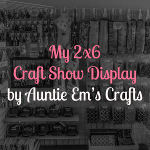 My 2x6 Craft Show Display | AuntieEmsCrafts.com